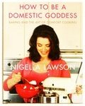 Nigella Lawson How to be a Domestic Goddess