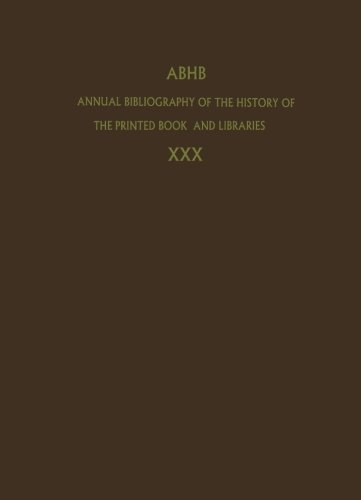 Annual Bibliography of the History of the Printed Book and Libraries: Volume 30: Publications of 1999 and additions from