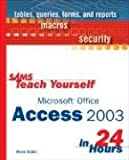 img - for SAMS Teach Yourself Microsoft Office Access 2003 in 24 Hours book / textbook / text book