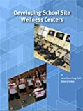 img - for Developing School Site Wellness Centers book / textbook / text book