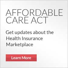 Affordable Care Act.  Get updates about the Health Insurance Marketplace.  Learn more.