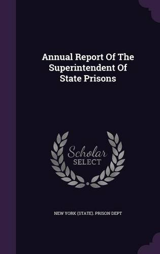 Annual Report Of The Superintendent Of State Prisons