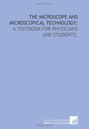 The Microscope And Microscopical Technology;: A Textbook For Physicians And Students,