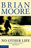 No Other Life (0007292007) by Brian Moore