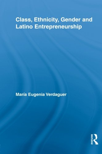 Class, Ethnicity, Gender and Latino Entrepreneurship (New Approaches in Sociology)