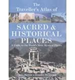 The Traveller's Atlas of Sacred and Historical Places: A Guide to the World's Most Mystical Locations (1840924381) by Harpur, James