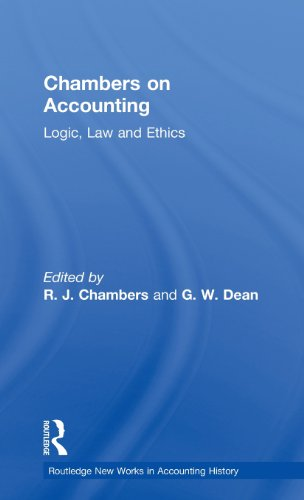 Chambers on Accounting: Logic, Law and Ethics (Routledge New Works in Accounting History) (Volume 6)