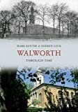 Mark Baxter Walworth Through Time