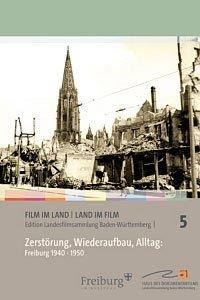 Zerstörung, Wiederaufbau, Alltag: Freiburg 1940 - 1950