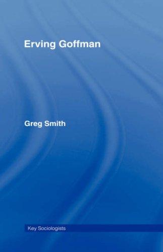 Greg Smith - Erving Goffman (Key Sociologists)