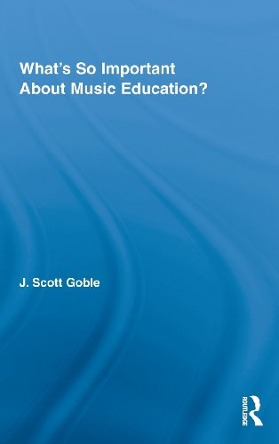 What's So Important About Music Education? (Routledge Research in Education)