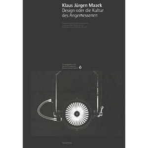 Klaus Jürgen Maack Design oder die Kultur des Angemessenen: Erschienen anläßlich der Au
