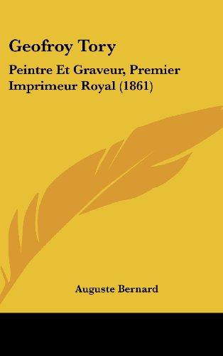 Geofroy Tory: Peintre Et Graveur, Premier Imprimeur Royal (1861)