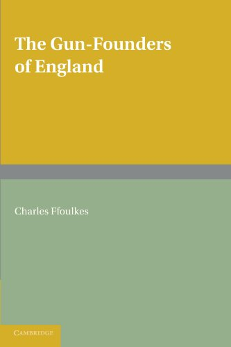 The Gun-Founders of England: With a List of English and Continental Gun-Founders from the XIV to the XIX Centuries