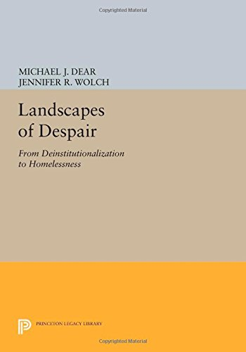 Landscapes of Despair: From Deinstitutionalization to Homelessness (Princeton Legacy Library) PDF