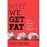 Why We Get Fat: And What to Do About It (Borzoi Books) [Deckle Edge] [Hardcover]