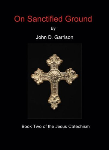 Lunch Time Reading! FREE Excerpt Featuring John Garrison's Fast-Paced Supernatural Thriller On Sanctified Ground (The Jesus Catechism 2)