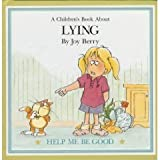 A Childrens Book About LYING (Help Me Be Good Series)