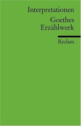 Interpretationen: Goethes Erzählwerk