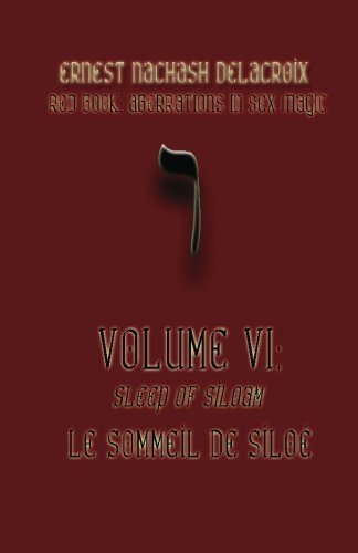Red Book: Aberrations in Sex Magic Volume VI: Sleep of Siloam Le Sommeil de Silo?? by Ernest Nachash Delacroix (2011-05-01)