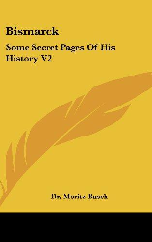Bismarck: Some Secret Pages of His History V2