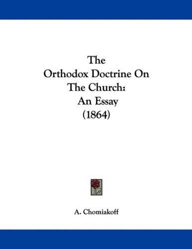 The Orthodox Doctrine On The Church: An Essay (1864), A. CHOMIAKOFF