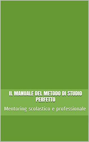 Il manuale del metodo di studio perfetto Mentoring scolastico e professionale Bravi @ Scuola Vol 1 PDF