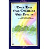 Don't Ever Stop Dreaming Your Dreams (0446393193) by Schutz, Susan Polis