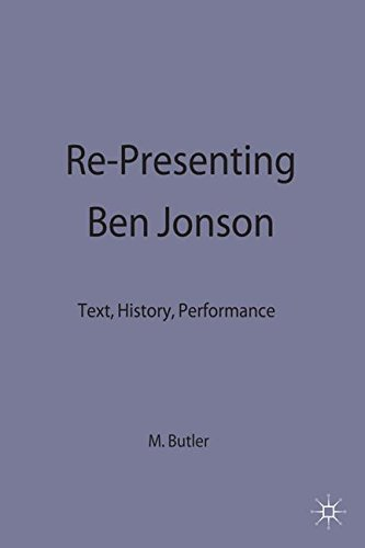 Re-Presenting Ben Jonson: Text, History, Performance (Early Modern Literature in History)