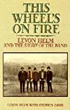 This Wheel's on Fire: Levon Helm and the Story of the Band (068814070X) by Helm, Levon