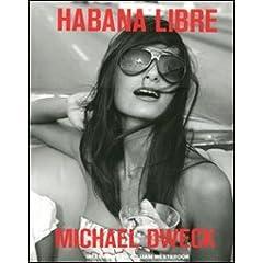 Michael Dweck: Habana Libre