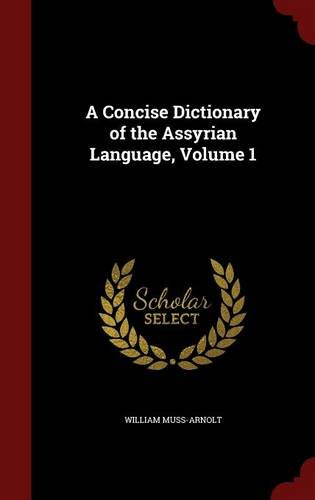 A Concise Dictionary of the Assyrian Language, Volume 1