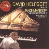 Rachmaninov: Piano Concerto No. 3; Four Preludes; Sonata No. 2