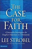 The Case for Faith: A Journalist Investigates the Toughest Objections to Christianity (0310234697) by Strobel, Lee