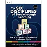 The Six Disciplines of Breakthrough Learning: How to Turn Training 2nd (second) editionand Development into Business Results (Pfeiffer Essential Resources for Training and HR Professionals)