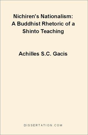 Nichiren's Nationalism: A Buddhist Rhetoric of a Shinto Teaching by Achilles S. C. Gacis (2000-12-01)