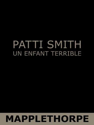Patti Smith - Mapplethorpe : Un enfant terrible