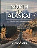 North to Alaska: Fifty Years on the World's Most Remarkable Highway (077102164X) by Ken Coates