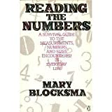 Reading the Numbers: A Survival Guide to the Measurements, Numbers, and Sizes Encountered in Everyday Life (0140106545) by Mary Blocksma