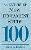 A Century of New Testament Study (1563380641) by Riches, John