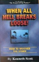 When All Hell Breaks Loose! How to Weather the Storm, Kenneth Scott