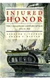img - for Injured Honor: The Chesapeake-Leopard Affair, June 22, 1807 book / textbook / text book
