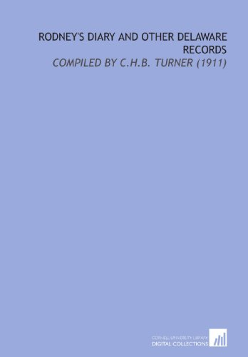 Rodney's Diary and Other Delaware Records: Compiled by C.H.B. Turner (1911)