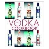 The Vodka Cookbook ~ John Rose