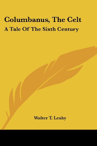 Columbanus, the Celt: A Tale of the Sixth Century