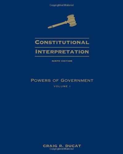 Constitutional Interpretation: Powers of Government,...
