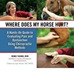 img - for [(Where Does My Horse Hurt?: A Hand-On Guide to Evaluating Pain and Dysfunction Using Chiropractic Methods)] [Author: Renee Tucker] published on (August, 2011) book / textbook / text book