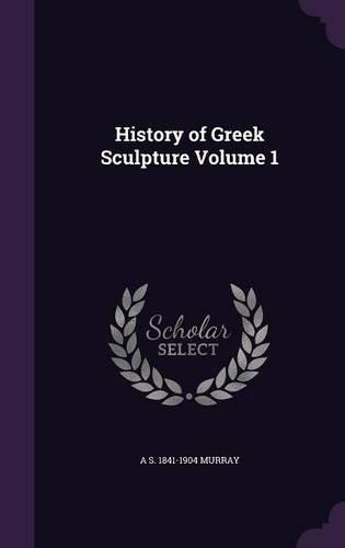 History of Greek Sculpture Volume 1