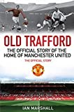 Old Trafford: 100 Years at the Home of Manchester United: The Official Story (1847379125) by Marshall, Ian