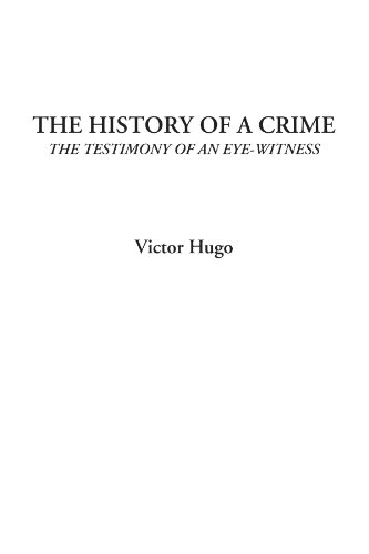 The History of a Crime (The Testimony of an Eye-Witness)